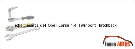 Ficha Técnica del <i>Opel Corsa 1.4 Twinport Hatchback</i>
