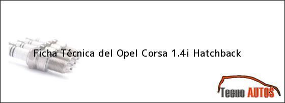 Ficha Técnica del <i>Opel Corsa 1.4i Hatchback</i>