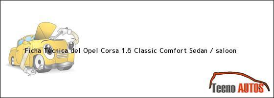 Ficha Técnica del Opel Corsa 1.6 Classic Comfort Sedan / saloon