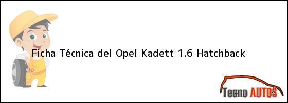 Ficha Técnica del <i>Opel Kadett 1.6 Hatchback</i>