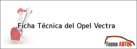 Ficha Técnica del <i>Opel Vectra</i>