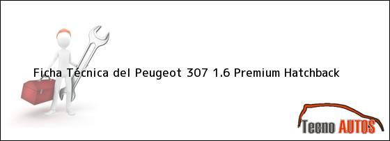 Ficha Técnica del Peugeot 307 1.6 Premium Hatchback