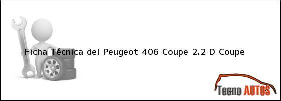 Ficha Técnica del <i>Peugeot 406 Coupe 2.2 D Coupe</i>