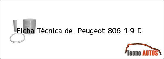 Ficha Técnica del <i>Peugeot 806 1.9 D</i>