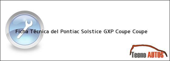 Ficha Técnica del <i>Pontiac Solstice GXP Coupe Coupe</i>
