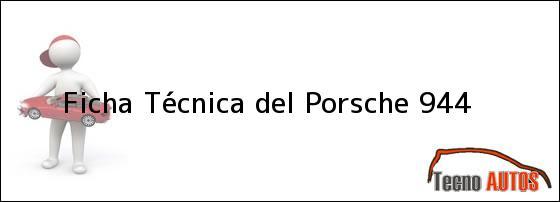 Ficha Técnica del <i>Porsche 944</i>