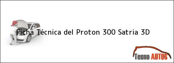 Ficha Técnica del Proton 300 Satria 3D