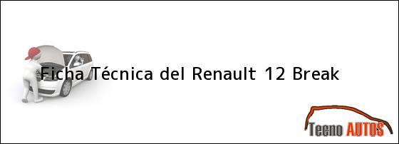 Ficha Técnica del <i>Renault 12 Break</i>
