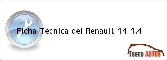 Ficha Técnica del <i>Renault 14 1.4</i>