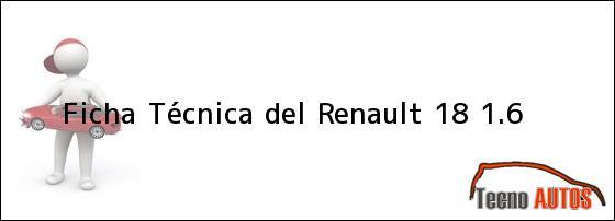 Ficha Técnica del <i>Renault 18 1.6</i>