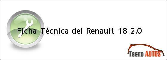 Ficha Técnica del <i>Renault 18 2.0</i>