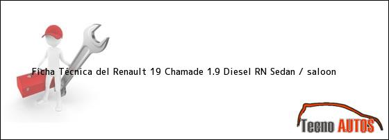 Ficha Técnica del Renault 19 Chamade 1.9 Diesel RN Sedan / saloon
