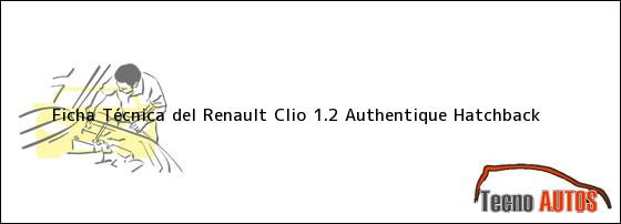 Ficha Técnica del <i>Renault Clio 1.2 Authentique Hatchback</i>