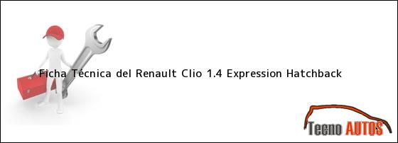 Ficha Técnica del <i>Renault Clio 1.4 Expression Hatchback</i>