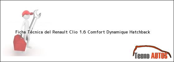 Ficha Técnica del <i>Renault Clio 1.6 Comfort Dynamique Hatchback</i>