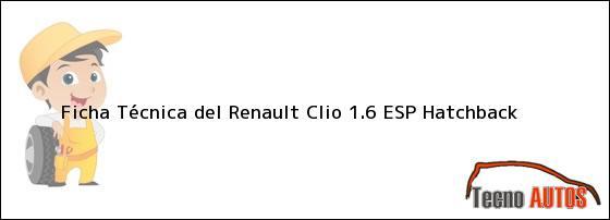 Ficha Técnica del Renault Clio 1.6 ESP Hatchback