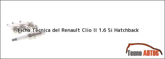 Ficha Técnica del <i>Renault Clio II 1.6 Si Hatchback</i>