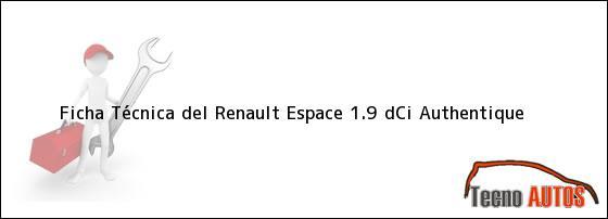 Ficha Técnica del <i>Renault Espace 1.9 dCi Authentique</i>