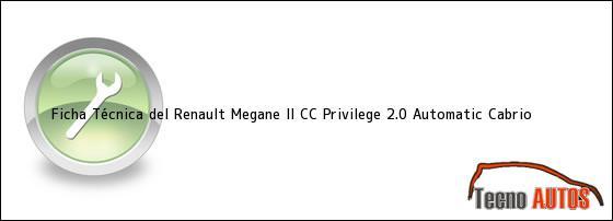 Ficha Técnica del <i>Renault Megane II CC Privilege 2.0 Automatic Cabrio</i>