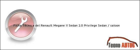 Ficha Técnica del Renault Megane II Sedan 2.0 Privilege Sedan / saloon
