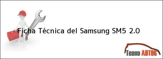 Ficha Técnica del <i>Samsung SM5 2.0</i>