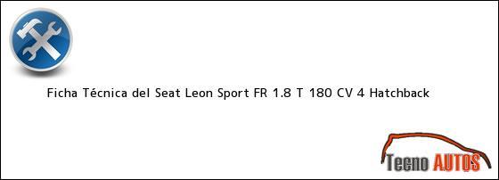 Ficha Técnica del Seat Leon Sport FR 1.8 T 180 CV 4 Hatchback
