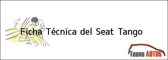 Ficha Técnica del <i>Seat Tango</i>