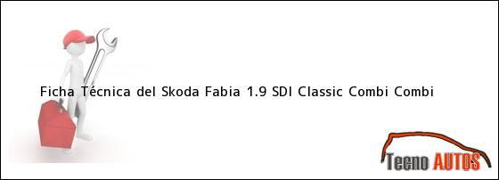 Ficha Técnica del <i>Skoda Fabia 1.9 SDI Classic Combi Combi</i>