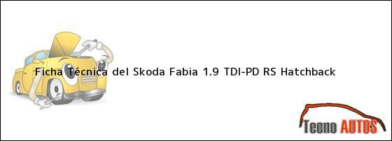 Ficha Técnica del <i>Skoda Fabia 1.9 TDI-PD RS Hatchback</i>