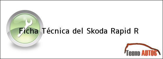 Ficha Técnica del <i>Skoda Rapid R</i>