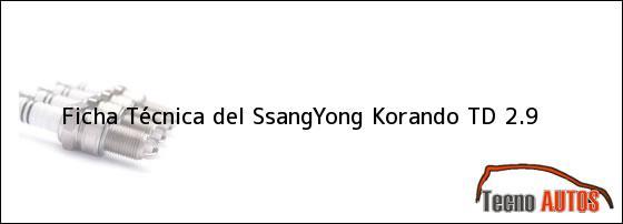 Ficha Técnica del <i>SsangYong Korando TD 2.9</i>