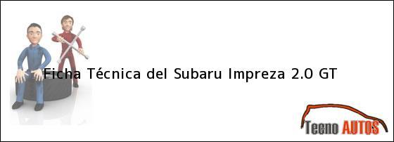 Ficha Técnica del <i>Subaru Impreza 2.0 GT</i>