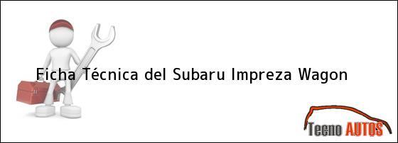 Ficha Técnica del Subaru Impreza Wagon