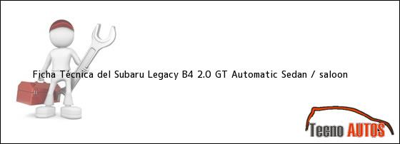 Ficha Técnica del Subaru Legacy B4 2.0 GT Automatic Sedan / saloon
