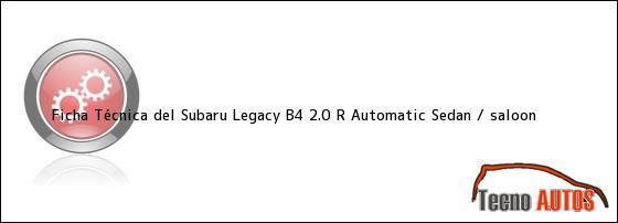 Ficha Técnica del Subaru Legacy B4 2.0 R Automatic Sedan / saloon