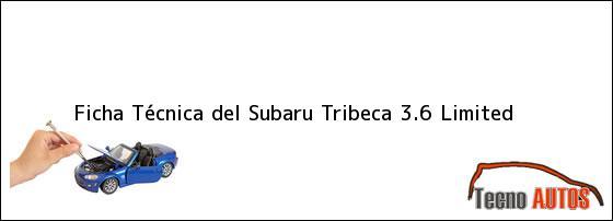 Ficha Técnica del <i>Subaru Tribeca 3.6 Limited</i>