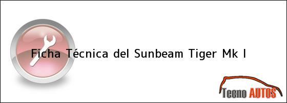 Ficha Técnica del <i>Sunbeam Tiger Mk I</i>
