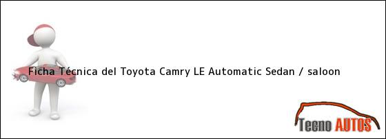 Ficha Técnica del Toyota Camry LE Automatic Sedan / saloon