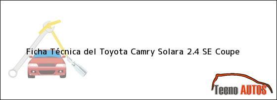 Ficha Técnica del <i>Toyota Camry Solara 2.4 SE Coupe</i>