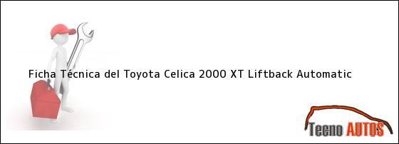 ... técnica del auto marca Toyota Celica 2000 XT Liftback Automatic
