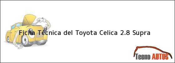 Ficha Técnica del Toyota Celica 2.8 Supra