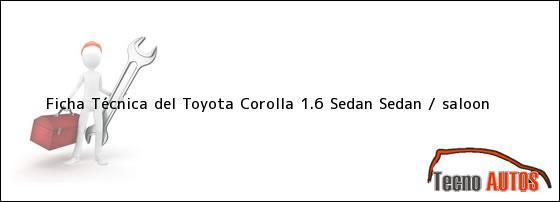Ficha Técnica del Toyota Corolla 1.6 Sedan Sedan / saloon