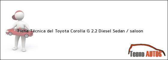 Ficha Técnica del Toyota Corolla G 2.2 Diesel Sedan / saloon