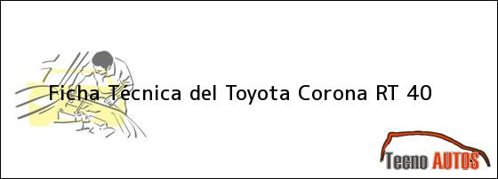 Ficha Técnica del <i>Toyota Corona RT 40</i>