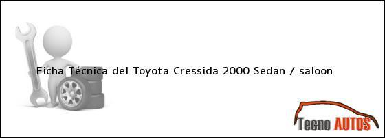 ... la ficha técnica del coche marca Toyota Cressida 2000 Sedan / saloon