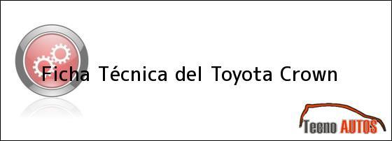 Ficha Técnica del <i>Toyota Crown</i>