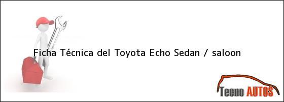 Ficha Técnica del Toyota Echo Sedan / saloon