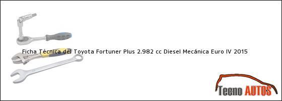 Ficha Técnica del Toyota Fortuner Plus 2.982 cc Diesel Mecánica Euro IV 2015