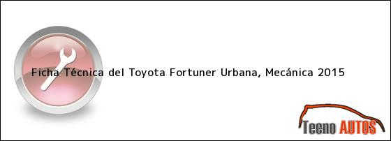 Ficha Técnica del Toyota Fortuner Urbana, Mecánica 2015