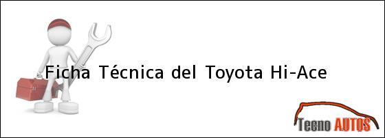 Ficha Técnica del <i>Toyota HiAce</i>